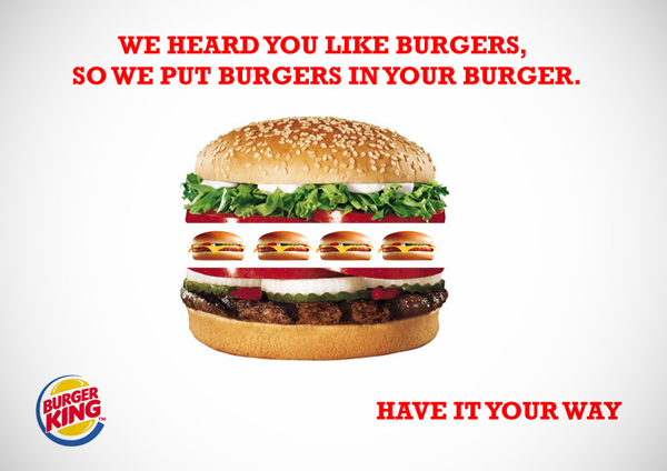 1 what do you think of burger king s advertising tactics Over the last few years, burger king's new advertising campaigns have certainly caught people's attention attention, however, is not necessarily a positive thing the crispin porter + bogusky agency has been known for edgy and controversial advertising and its work for burger king has been no exception.
