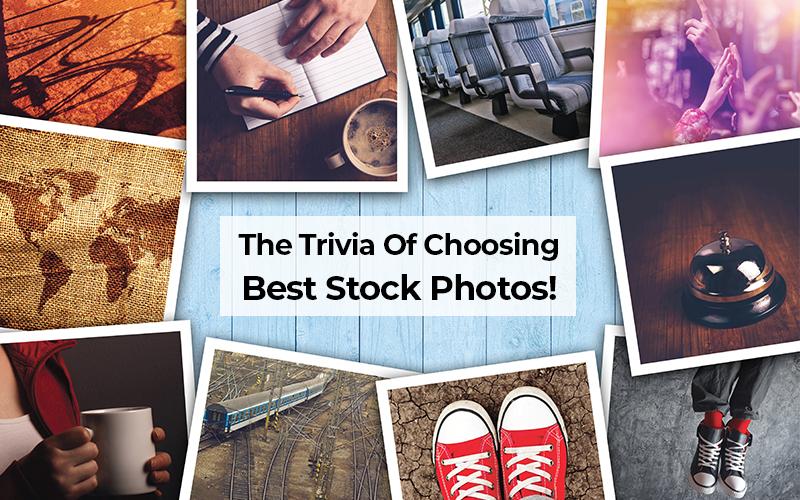 The Trivia Of Choosing Best Stock Photos!