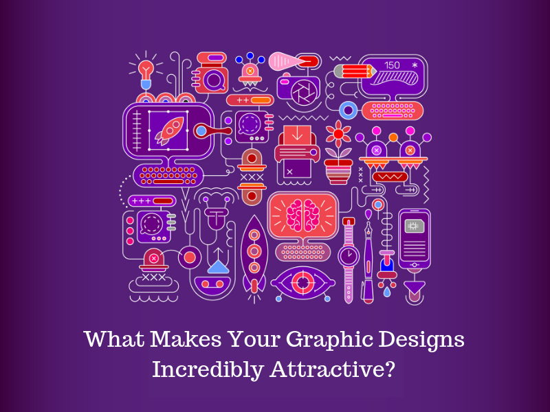 What Makes Your Graphic Designs Incredibly Attractive?