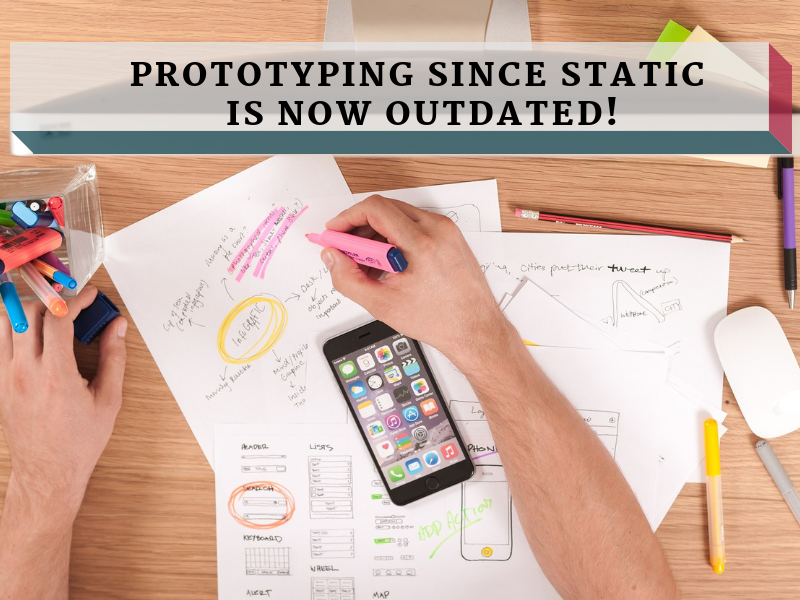 Prototyping Since Static Is Now Outdated!