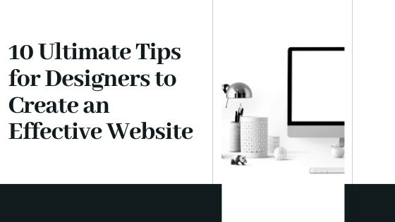 10 Ultimate Tips for Designers to Create an Effective Website