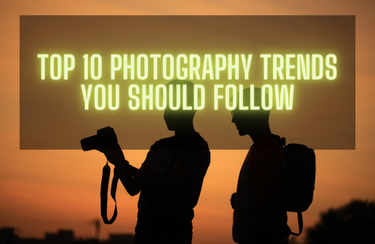 Top 10 Photography Trend You Should Follow