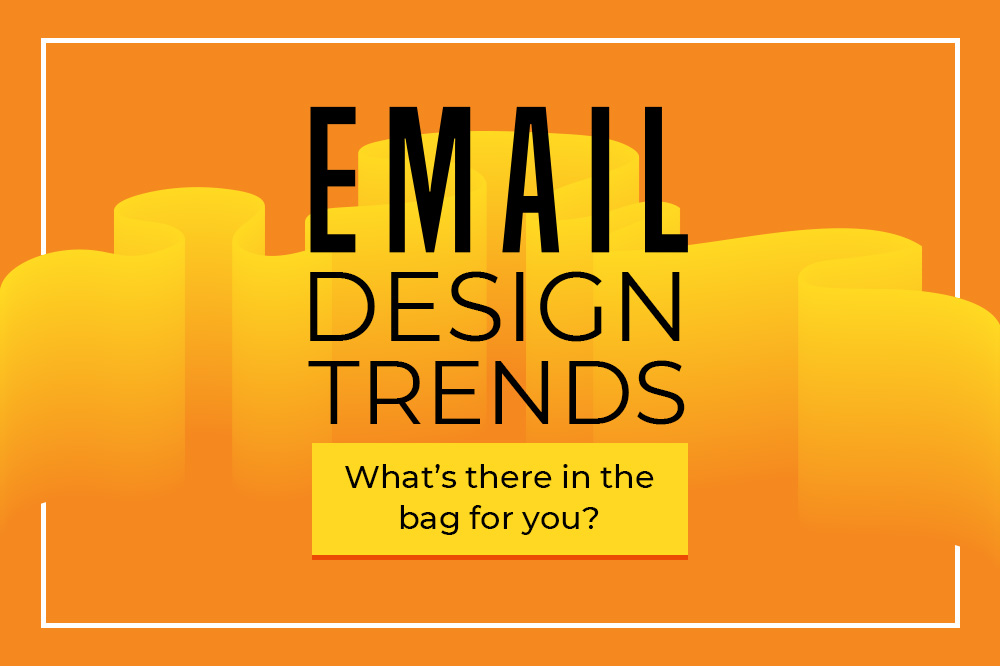 Email design trends 2021: What's there in the bag for you?
